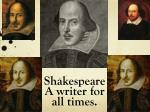 Shakespeare A writer for all times.