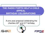 THE RADIO FORTH HELP A CHILD APPEAL BIRTHDAY CELEBRATIONS