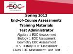 Spring 2013 End-of-Course Assessments Training Materials Test Administrator