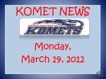 KOMET NEWS Monday, March 19, 2012