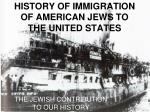 HISTORY OF IMMIGRATION OF AMERICAN JEWS TO THE UNITED STATES