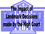 The Impact of Landmark Decisions made by the High Court
