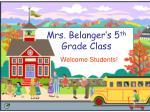 Mrs. Belanger's 5 th  Grade Class