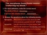 "The morpheme hemo/hema means ""(referring to) blood."""