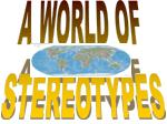 A WORLD OF STEREOTYPES