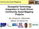 Geospatial Technology Integration in Youth Driven Community Asset Mapping Projects