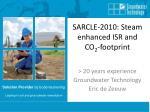 SARCLE-2010: Steam enhanced ISR and CO 2 -footprint