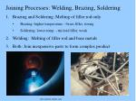 Joining Processes: Welding, Brazing, Soldering Brazing and Soldering: Melting of filler rod only
