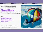 An Introduction to Smalltalk First Pure Object Oriented Language By: Misagh Bagherian