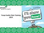 Troop Cookie Chair Training 2014