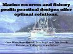 Marine reserves and fishery profit: practical designs offer optimal solutions.