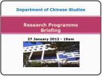Department of Chinese Studies Research Programme Briefing 27 January 2012 - 10am