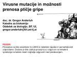 Virusne mutacije in mo ž nosti prenosa pti č je gripe doc. dr. Gregor Anderluh