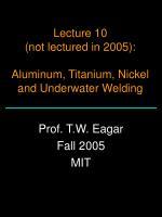 Lecture 10 (not lectured in 2005): Aluminum, Titanium, Nickel and Underwater Welding
