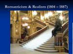 Romanticism & Realism (1804 – 1887)