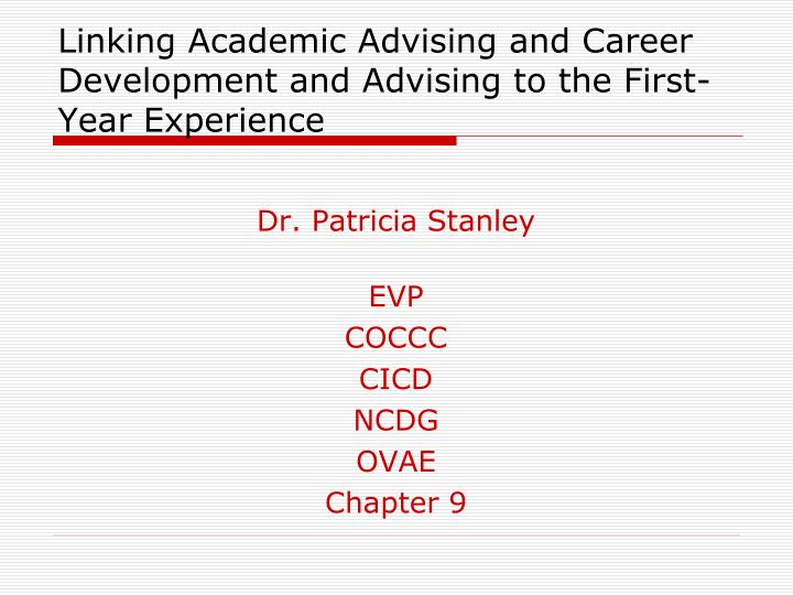linking academic advising and career development and advising to the first year experience n.