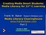 Creating Media Smart Students: Media Literacy for 21 st C Learning