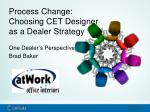 Process Change:  Choosing CET Designer as a Dealer Strategy