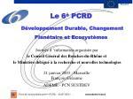 Le 6 è PCRD Développement Durable, Changement Planétaire et Ecosystèmes