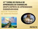 17ª TURMA DE ESCOLA DE APRENDIZES DO EVANGELHO Grupo Espírita de Aprendizado Evangélico-GEAE